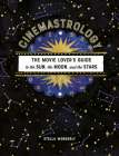 Cinemastrology: The Movie Lover's Guide to the Sun, the Moon, and the Stars Cover Image