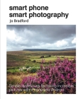 Smart Phone Smart Photography: Simple techniques for taking incredible pictures with iPhone and Android Cover Image