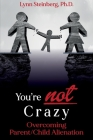 You're not Crazy: Overcoming Parent/Child Alienation Cover Image