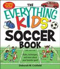 The Everything Kids' Soccer Book: Rules, techniques, and more about your favorite sport! (Everything® Kids) Cover Image