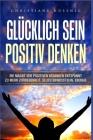 Glücklich Sein - Positiv Denken: Die Macht der positiven Gedanken - Entspannt zu mehr Zufriedenheit, Selbstbewusstsein, Energie Cover Image