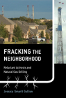 Fracking the Neighborhood: Reluctant Activists and Natural Gas Drilling (Urban and Industrial Environments) Cover Image