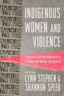 Indigenous Women and Violence: Feminist Activist Research in Heightened States of Injustice Cover Image