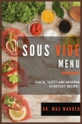 Sous Vide Menu: Quick, Tasty And Modern Everyday Recipes Cover Image