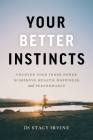 Your Better Instincts: Uncover Your Inner Power to Improve Health, Happiness, and Performance Cover Image