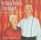 In Dog Years I'm Dead: Growing Old (Dis)Gracefully Cover Image
