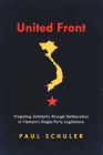 United Front: Projecting Solidarity Through Deliberation in Vietnam's Single-Party Legislature (Studies of the Walter H. Shorenstein Asia-Pacific Research C) Cover Image