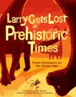 Larry Gets Lost in Prehistoric Times: From Dinosaurs to the Stone Age Cover Image