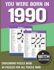 You Were Born In 1990: Crossword Puzzle Book: Crossword Puzzle Book For Adults & Seniors With Solution Cover Image