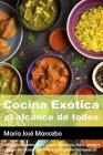 Cocina Exótica al alcance de todos. Los mejores platos de la cocina mexicana, india, griega y árabe en recetas sencillas y sin ingredientes exóticos. (Cocina Para Todos) Cover Image