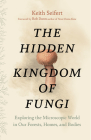 Hidden Kingdom: The Surprising Story of Fungi and Our Forests, Homes, and Bodies Cover Image