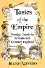 Tastes of the Empire: Foreign Foods in Seventeenth Century England Cover Image