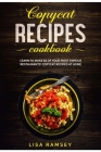 Copycat Recipes Cookbook: Learn to make 82 of your most famous restaurants' copycat recipes at home Cover Image
