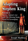 Adapting Stephen King: Volume 1, Carrie, 'Salem's Lot and the Shining from Novel to Screenplay Cover Image