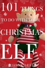 101 Things to Do with Your Christmas Elf Cover Image