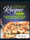 Copycat Recipes: How to Make the 200 Most Famous and Delicious Restaurant Dishes at Home. a Step-By-Step Cookbook to Prepare Your Favor Cover Image