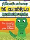 ¡Libro de colorear de cocodrilo para niños y niños pequeños! Una colección única de páginas para colorear Cover Image