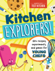 Kitchen Explorers!: 60+ recipes, experiments, and games for young chefs (Young Chefs Series) Cover Image