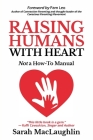 Raising Humans with Heart: Not A How To Manual Cover Image