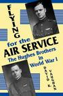 Flying for the Air Service: The Hughes Brothers in World War 1 Cover Image