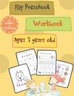 A Big Preschool Workbook Ages 3 years old: Homeschool Preschool Learning Activities, First Writing, First Drawing, Coloring and Counting, Beginner Mat Cover Image