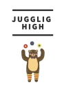 Juggling High Notebook Journal: 120 Pages Line Paper Gift for Juggling Fans and Coaches - A Juggling Journal, Notebook for Jugglers - 6x9, Matte Finis Cover Image