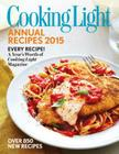 Cooking Light Annual Recipes 2015: Every Recipe! a Year's Worth of Cooking Light Magazine Cover Image