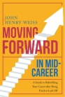 Moving Forward in Mid-Career: A Guide to Rebuilding Your Career after Being Fired or Laid Off Cover Image