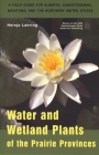 Water and Wetland Plants of the Prairie Provinces (Canadian Plains Studies #3) Cover Image