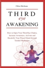 Third Eye Awakening: How to Open Your Third Eye Chakra, Increase Awareness, and Activate and Decalcify Your Pineal Gland through Guided Med Cover Image