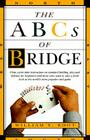 The ABCs of Bridge: Clear, Up-To-Date Instruction on Standard Bidding, Play and Defense for Beginners and Those Who Want to Take a Fresh L Cover Image
