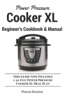 Power Pressure Cooker XL Beginner's Cookbook & Manual: This Guide Now Includes a 30-Day Power Pressure Cooker XL Meal Plan Cover Image