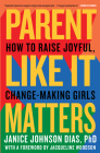 Parent Like It Matters: How to Raise Joyful, Change-Making Girls Cover Image