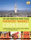 The San Francisco Ferry Plaza Farmers' Market Cookbook: A Comprehensive Guide to Impeccable Produce Plus 130 Seasonal Recipes Cover Image