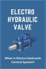 Electro Hydraulic Valve: What Is Electro-Hydraulic Control System?: Electro Hydraulic Actuator Cover Image