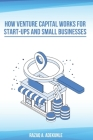 How Venture Capital Works for Start-Ups And Small Businesses Cover Image