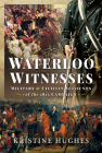 Waterloo Witnesses: Military and Civilian Accounts of the 1815 Campaign Cover Image