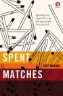 Spent Matches: Igniting the Signal Fire for the Spiritually Dissatisfied (Refraction) Cover Image
