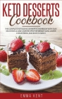Keto Desserts Cookbook: The Complete Ketogenic Desserts Cookbook with Easy, Delicious, & Low-Carb Recipes for Weight Loss, Lower Cholesterol a Cover Image