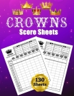 Crowns Score Sheets: 130 Large Score Pads for Scorekeeping: Crowns Score Cards: Crowns Score Pads with Size 8.5 x 11 inches Cover Image