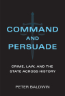 Command and Persuade: Crime, Law, and the State across History Cover Image