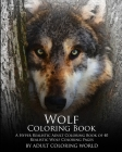 Wolf Coloring Book: A Hyper Realistic Adult Coloring Book of 40 Realistic Wolf Coloring Pages Cover Image