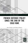 French Defence Policy Since the End of the Cold War (Cass Military Studies) Cover Image