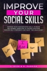 Improve Your Social Skills: Improve Your Communication Skills, Increase Self-Esteem, Learn How to Control Emotions Through Self-Confidence and Sma Cover Image