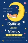 Bedtime Short Stories for Kids: A Collection of Meditation Tales to Help Children and Toddlers Go to Sleep Feeling Calm, Fall Asleep Fast and Have a G Cover Image