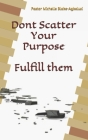 Dont scatter your purpose Cover Image