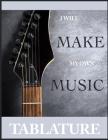 Guitar Tablature I will make my own music: : Guitar Tabs Book 8.5 x 11; Guitar Tabs for Acoustic Guitarist; Guitar Tabs for Electric Guitarist; Guitar Cover Image