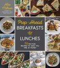 Prep-Ahead Breakfasts and Lunches: 75 No-Fuss Recipes to Save You Time and Money Cover Image