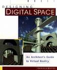 Designing Digital Space: An Architect's Guide to Virtual Reality Cover Image