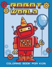 Robot World Coloring Book for Kids: Amazing Gifts For Kids with Unique Creative Robots Coloring Pages for Kids Cover Image
